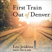 First Train Out of Denver Audiobook, by Leo Jenkins