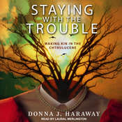 Staying with the Trouble: Making Kin in the Chthulucene Audiobook, by Donna J. Haraway
