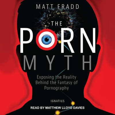 The Porn Myth: Exposing the Reality Behind the Fantasy of Pornography Audiobook, by