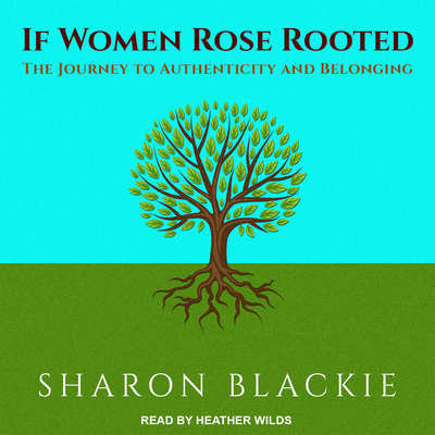 If Women Rose Rooted: The Journey to Authenticity and Belonging Audiobook, by Sharon Blackie