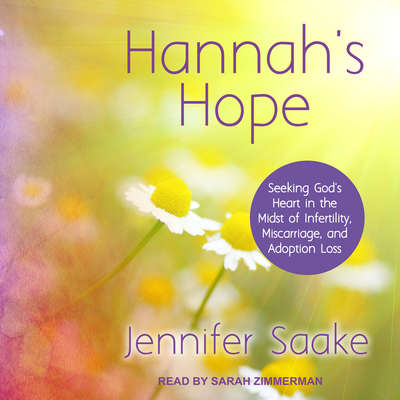 Hannahs Hope: Seeking Gods Heart in the Midst of Infertility, Miscarriage, and Adoption Loss Audiobook, by Jennifer Saake