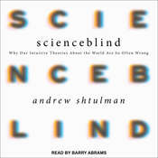 Scienceblind: Why Our Intuitive Theories About the World Are So Often Wrong Audiobook, by Andrew Shtulman