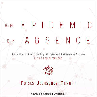 An Epidemic of Absence: A New Way of Understanding Allergies and Autoimmune Diseases Audiobook, by Moises Velasquez-Manoff