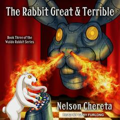 The Rabbit Great and Terrible Audiobook, by Nelson Chereta