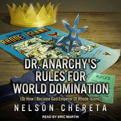 Dr. Anarchy's Rules For World Domination: (Or How I Became God-Emperor Of Rhode Island) Audiobook, by Nelson Chereta