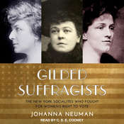 Gilded Suffragists: The New York Socialites who Fought for Womens Right to Vote Audiobook, by Johanna Neuman