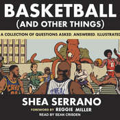 Basketball (and Other Things): A Collection of Questions Asked, Answered, Illustrated Audiobook, by Shea Serrano