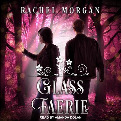 Glass Faerie Audiobook, by Rachel Morgan