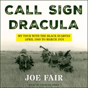 Call Sign Dracula: My Tour with the Black Scarves April 1969 to March 1970 Audiobook, by Joe Fair