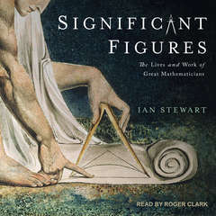 Significant Figures: The Lives and Work of Great Mathematicians Audiobook, by Ian Stewart