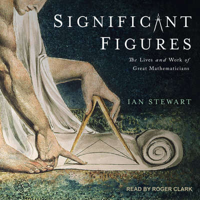 Significant Figures: The Lives and Work of Great Mathematicians Audiobook, by