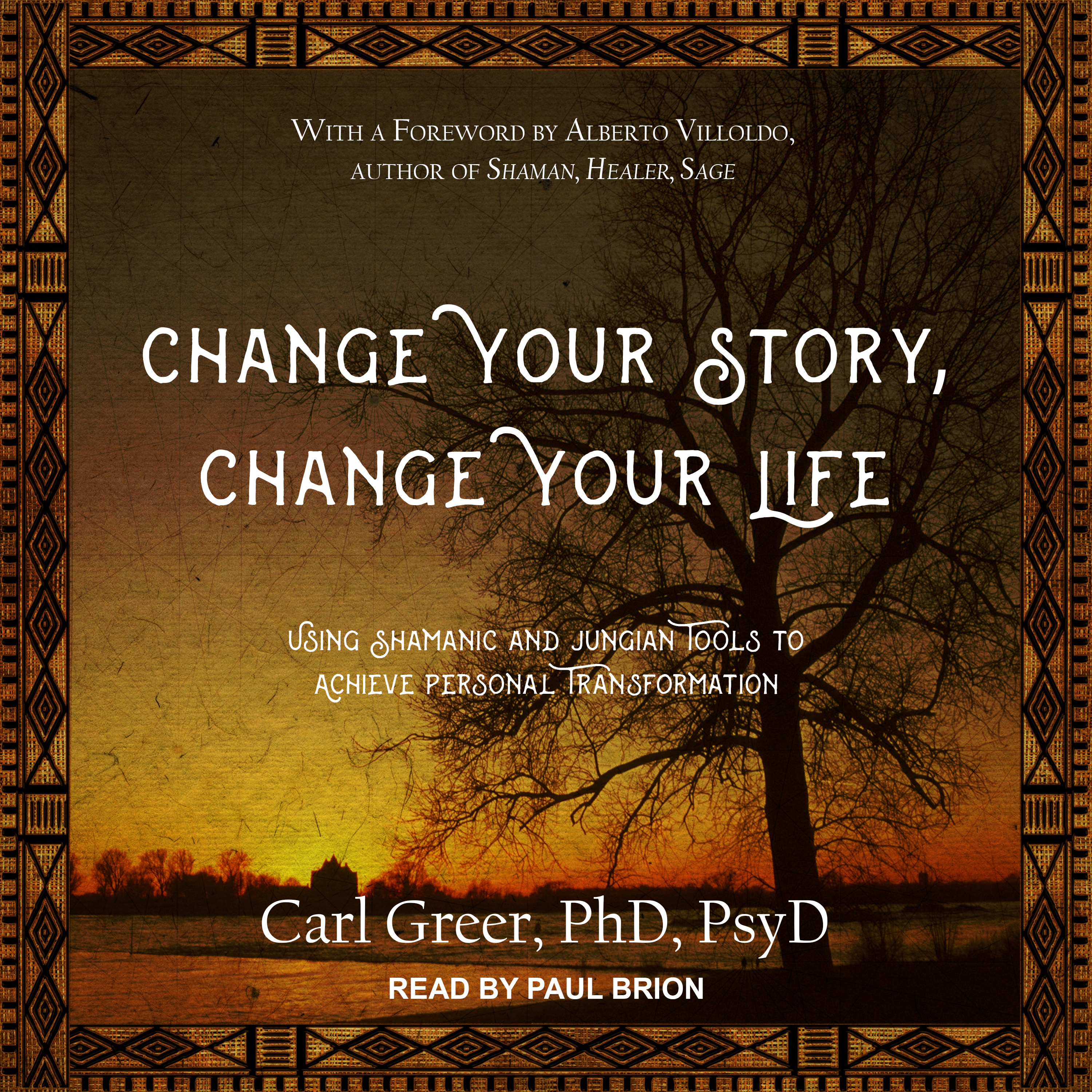 Printable Change Your Story, Change Your Life: Using Shamanic and Jungian Tools to Achieve Personal Transformation Audiobook Cover Art