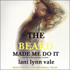 The Beard Made Me Do It Audiobook, by Lani Lynn Vale