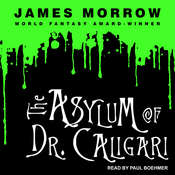 The Asylum of Dr. Caligari Audiobook, by James Morrow