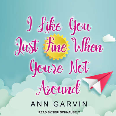 I Like You Just Fine When Youre Not Around Audiobook, by Ann Garvin