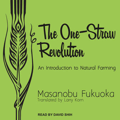 The One-Straw Revolution: An Introduction to Natural Farming Audiobook, by Masanobu Fukuoka