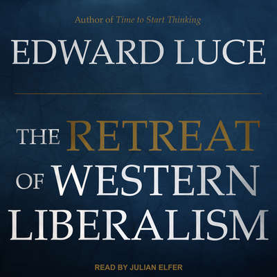 The Retreat of Western Liberalism Audiobook, by Edward Luce