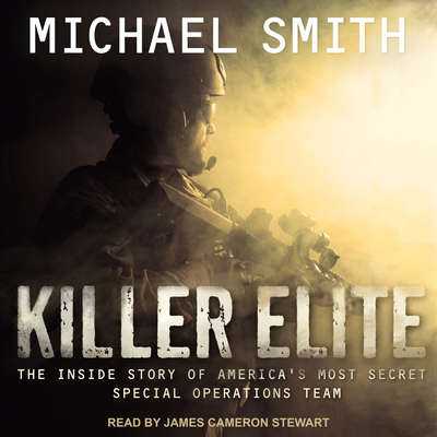 Killer Elite: Completely Revised and Updated: The Inside Story of Americas Most Secret Special Operations Team Audiobook, by Michael Smith