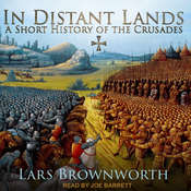 In Distant Lands: A Short History of the Crusades Audiobook, by Lars Brownworth