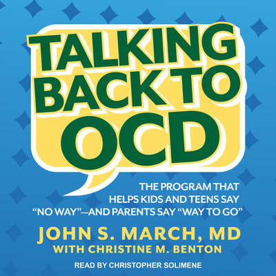 Talking Back to OCD: The Program That Helps Kids and Teens Say No Way -- and Parents Say Way to Go Audiobook, by John S. March