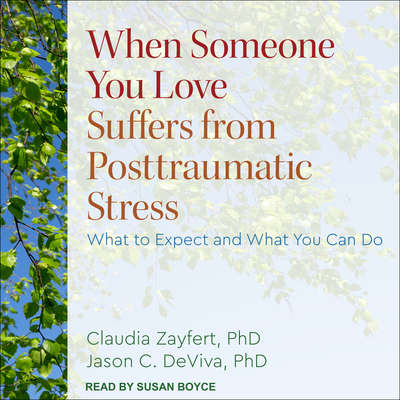 When Someone You Love Suffers from Posttraumatic Stress: What to Expect and What You Can Do Audiobook, by Claudia Zayfert