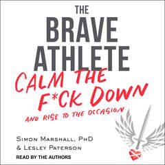 The Brave Athlete: Calm the F*ck Down and Rise to the Occasion Audiobook, by Lesley Paterson, Simon Marshall