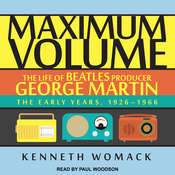 Maximum Volume: The Life of Beatles Producer George Martin, The Early Years, 1926–1966 Audiobook, by Kenneth Womack