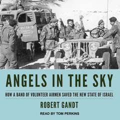 Angels in the Sky: How a Band of Volunteer Airmen Saved the New State of Israel Audiobook, by Robert Gandt