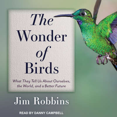 The Wonder of Birds: What They Tell Us About Ourselves, the World, and a Better Future Audiobook, by Jim Robbins