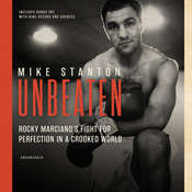 Unbeaten: Rocky Marciano's Fight for Perfection in a Crooked World Audiobook, by Mike Stanton