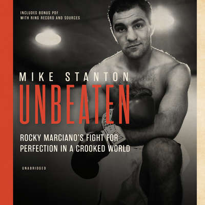 Unbeaten: Rocky Marciano's Fight for Perfection in a Crooked World Audiobook, by