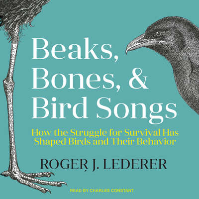Beaks, Bones, and Bird Songs: How the Struggle for Survival Has Shaped Birds and Their Behavior Audiobook, by