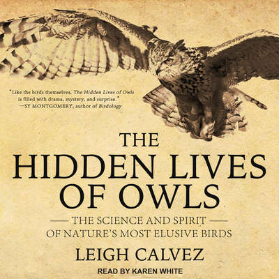 The Hidden Lives of Owls: The Science and Spirit of Natures Most Elusive Birds Audiobook, by Leigh Calvez