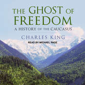 The Ghost of Freedom: A History of the Caucasus Audiobook, by Charles King