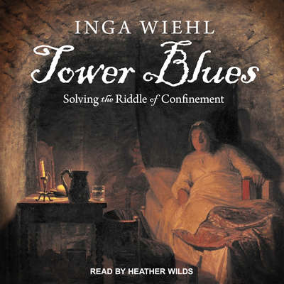 Tower Blues: Solving the Riddle of Confinement Audiobook, by Inga Wiehl