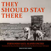 They Should Stay There: The Story of Mexican Migration and Repatriation during the Great Depression Audiobook, by Fernando Saul Alanis Enciso