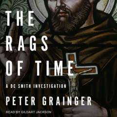 The Rags of Time: A DC Smith Investigation Audiobook, by Peter Grainger