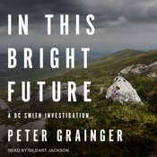 In This Bright Future: A DC Smith Investigation Audiobook, by Peter Grainger