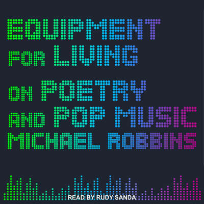 Equipment for Living: On Poetry and Pop Music Audiobook, by Michael Robbins
