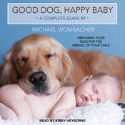 Good Dog, Happy Baby: Preparing Your Dog for the Arrival of Your Child Audiobook, by Michael Wombacher