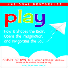 Play: How it Shapes the Brain, Opens the Imagination, and Invigorates the Soul Audiobook, by Stuart Brown