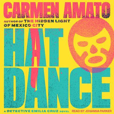 Hat Dance: An Emilia Cruz Novel Audiobook, by Carmen Amato