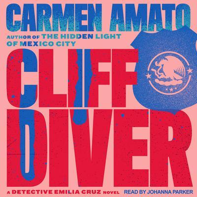 Cliff Diver: An Emilia Cruz Novel Audiobook, by Carmen Amato