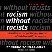 Racism without Racists: Color-Blind Racism and the Persistence of Racial Inequality in America Audiobook, by Eduardo Bonilla-Silva