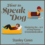 How To Speak Dog: Mastering the Art of Dog-Human Communication Audiobook, by Stanley Coren