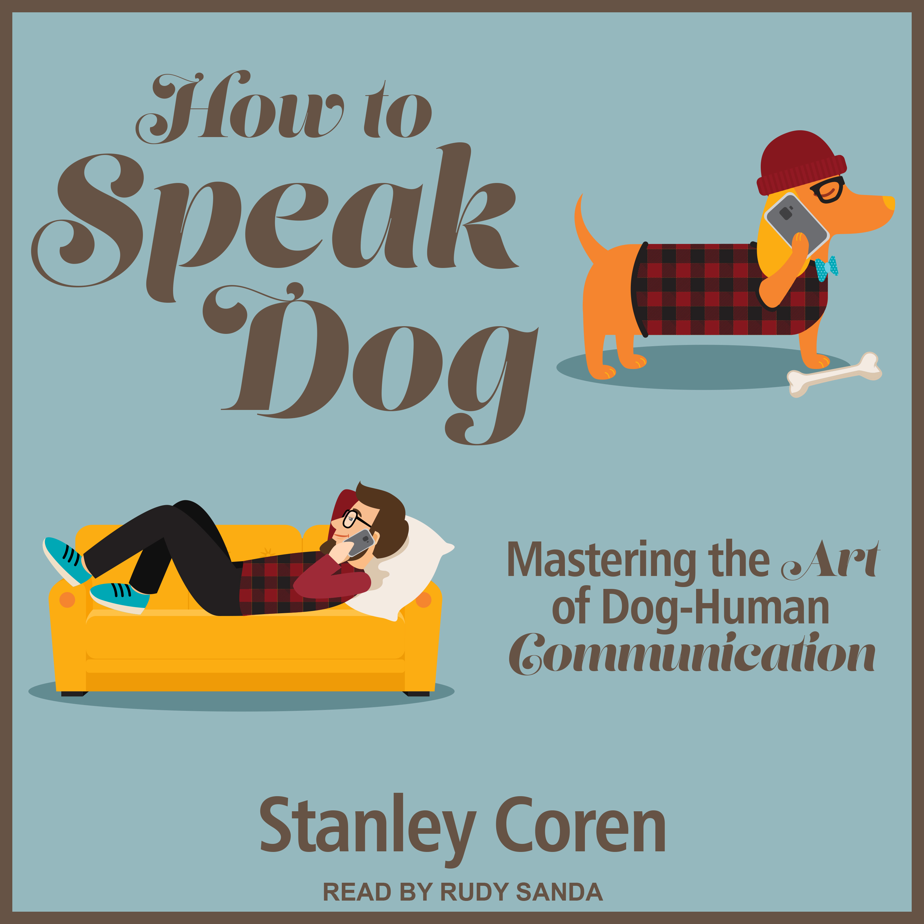 How To Speak Dog: Mastering the Art of Dog-Human Communication Audiobook, by
