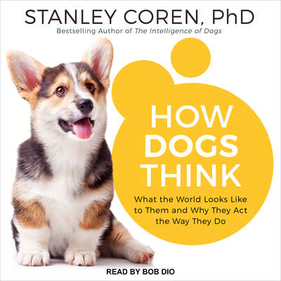 How Dogs Think: What the World Looks Like to Them and Why They Act the Way They Do Audiobook, by Stanley Coren