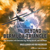 Beyond the Bermuda Triangle: True Encounters with Electronic Fog, Missing Aircraft, and Time Warps Audiobook, by Rob MacGregor, Bruce Gernon