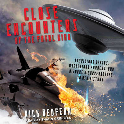 Close Encounters of the Fatal Kind: Suspicious Deaths, Mysterious Murders, and Bizarre Disappearances in UFO History Audiobook, by Nick Redfern