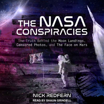 The NASA Conspiracies: The Truth Behind the Moon Landings, Censored Photos , and The Face on Mars Audiobook, by Nick Redfern